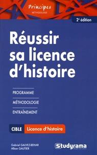 Gabriel Galvez-Behar et Alban Gautier - Réussir sa licence d'histoire.