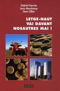 Gabriel Garnier et Louis Monchamp - Letge-naut vai davant nosautres mai ! - Edition bilingue occitan-français.
