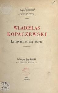 Gabriel Garnier et François de Hérain - Wladislas Kopaczewski, le savant et son œuvre - Avec un portrait par François de Hérain, et un fac-similé d'une page manuscrite.