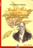 Gabriel Gérard - Joseph Hubert (1747-1825) au coeur d'un siècle de multiples turbulences (1725-1825) - Un grand créole.