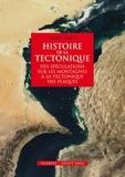 Gabriel Gohau - Histoire de la tectonique - Des spéculations sur les montagnes à la tectonique des plaques.