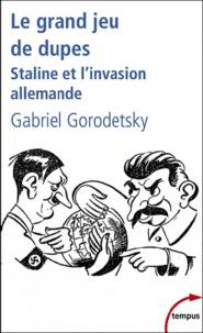 Gabriel Gorodetsky - Le grand jeu de dupes - Staline et l'invasion allemande.