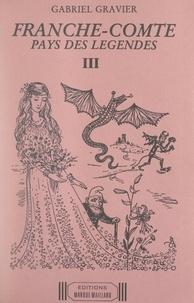 Gabriel Gravier et Suzanne Schohn - Franche-Comté, pays des légendes (3). Légendes de l'arrondissement de Dole (Jura) et du département de la Haute-Saône.
