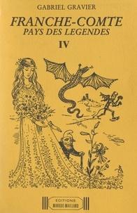 Gabriel Gravier et Marie-Simone Schohn - Franche-Comté, pays des légendes (4). Légendes de l'arrondissement de Montbéliard (Doubs) et du Territoire de Belfort.