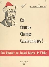 Gabriel Groley et Jean Amsler - Ces fameux Champs catalauniques !... - Nouvelle version de la bataille d'Attila localisée à Mauriac (Moirey) devenu Dierrey-Saint-Julien (Aube). Avec une bibliographie inédite (1951 à 1964) et une iconographie auboise de Saint-Loup.