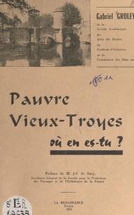 Gabriel Groley et Jacques Silvestre de Sacy - Pauvre vieux Troyes, où en es-tu ?.