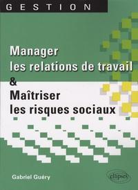 Gabriel Guéry - Manager les relations de travail et maîtriser les risques sociaux.