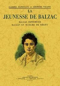 Gabriel Hanotaux et Georges Vicaire - La jeunesse de Balzac - Balzac imprimeur ; Balzac et Madame de Berny.