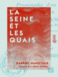 Gabriel Hanotaux et Albert Robida - La Seine et les Quais - Promenades d'un bibliophile.