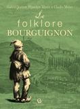 Gabriel Jeanton et Hippolyte Marlot - Le folklore bourguignon.