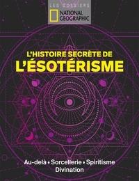 Gabriel Joseph-Dezaize - L'Histoire secrète de l'ésotérisme - Au-delà, sorcellerie, spiritisme, divination.
