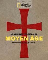 Gabriel Joseph-Dezaize - La grande histoire du Moyen Age - Les hommes, les villes, les cartes.