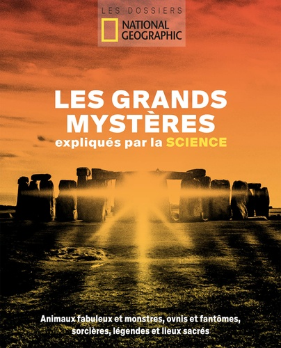 Les grands mystères expliqués par la science. Animaux fabuleux et monstres, ovnis et fantômes, sorcières, légendes et lieux sacrés