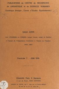 Gabriel Judde et Charles Minguet - Léon Uthurburu, ou Iturburu, Basque français émigré en Équateur à l'époque de l'indépendance, contribution à l'histoire de l'Équateur, (1830-1887) (1).