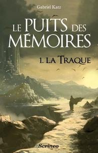 Gabriel Katz - Le Puits des mémoires Tome 1 : La traque.