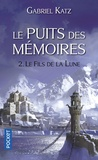 Gabriel Katz - Le Puits des mémoires Tome 2 : Le fils de la Lune.
