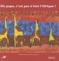 Gabriel Kinsa et Souleymane Mbodj - Dis papa, c'est pas si loin l'Afrique !.