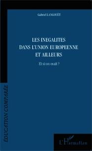Gabriel Langouët - Les inégalités dans l'Union européenne et ailleurs - Et si on osait ?.