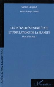 Gabriel Langouët - Les inégalités entre Etats et populations de la planète - Trop, c'est trop !.