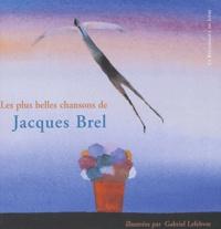 Gabriel Lefebvre et Jacques Brel - Jacques Brel - Les plus belles chansons illustrées par Gabriel Lefebvre.