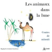 Gabriel Lefebvre et Raphaël Lefebvre - Les animaux dans la lune - Contes de minuit.