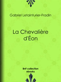 Gabriel Letainturier-Fradin - La Chevalière d'Éon.