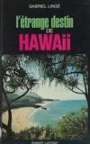 Gabriel Linge - L'étrange destin de Hawaii.