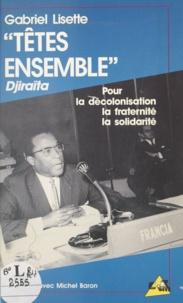 Gabriel Lisette et Gaston Monnerville - Têtes ensemble - Pour la décolonisation, la fraternité, la solidarité : entretiens avec Michel Baron.