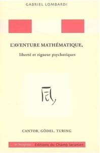 Gabriel Lombardi - L'aventure mathématique, liberté et rigueur psychotiques: Cantor, Gödel, Turing.