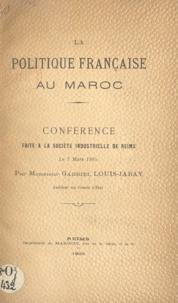 Gabriel Louis-Jaray - La politique française au Maroc - Conférence faite à la Société industrielle de Reims, le 7 mars 1905.