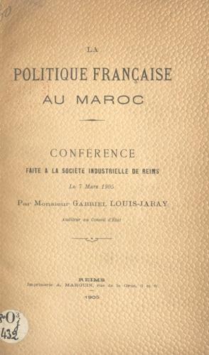 La politique française au Maroc. Conférence faite à la Société industrielle de Reims, le 7 mars 1905