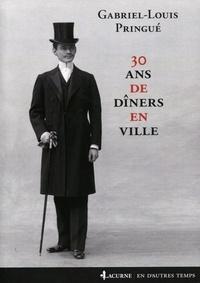 Gabriel-Louis Pringué - 30 ans de dîners en ville.