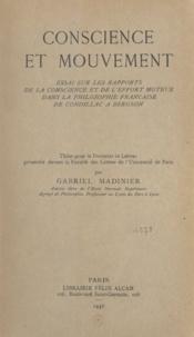 Gabriel Madinier - Conscience et mouvement - Essai sur les rapports de la conscience et de l'effort moteur dans la philosophie française de Condillac à Bergson.