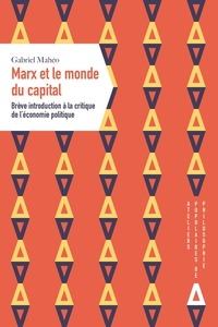 Gabriel Mahéo - Marx ou le monde du capital - Brève introduction à la critique de l'économie politique.
