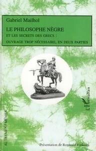 Gabriel Mailhol - Le philosophe nègre et les secrets des Grecs.
