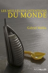 Gabriel Malika - Les meilleures intentions du monde.