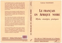 Gabriel Manessy - Le français en Afrique noire - Mythe, stratégies, pratiques.
