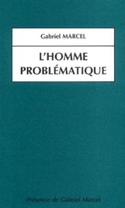 Gabriel Marcel - L'homme problématique. - Position et approches concrètes du mystère ontologique.