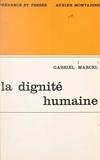 Gabriel Marcel - La dignité humaine et ses assises existentielles.