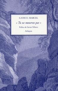 """Gabriel Marcel - """"Tu ne mourras pas""""."""
