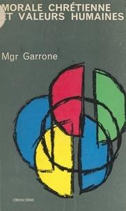 Gabriel-Marie Garrone - Morale chrétienne et valeurs humaines - Leçons de morale.