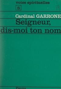 Gabriel-Marie Garrone - Seigneur, dis-moi ton nom.