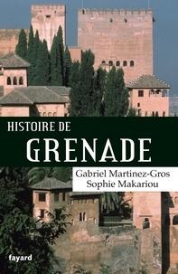 Gabriel Martinez-Gros et Sophie Makariou - Histoire de Grenade.