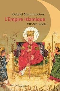 Gabriel Martinez-Gros - L'Empire islamique - VIIe-XIe siècles.