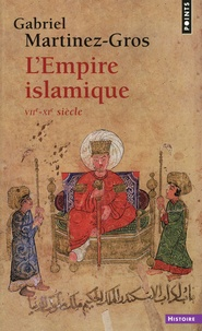Gabriel Martinez-Gros - L'empire islamique - VIIe-XIe siècle.