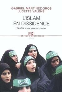 Gabriel Martinez-Gros et Lucette Valensi - L'Islam en dissidence - Genèse d'un affrontement.