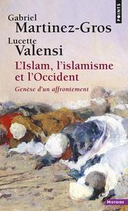 Gabriel Martinez-Gros et Lucette Valensi - L'Islam, l'islamisme et l'Occident - Genèse d'un affrontement.