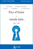 Gabriel Martinez-Gros et Sophie Makariou - Pays d'Islam et monde latin - 950-1250.