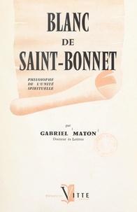 Gabriel Maton - De Joseph de Maistre à Léon Bloy : Blanc de Saint-Bonnet, philosophe de l'unité spirituelle, 1815-1880.