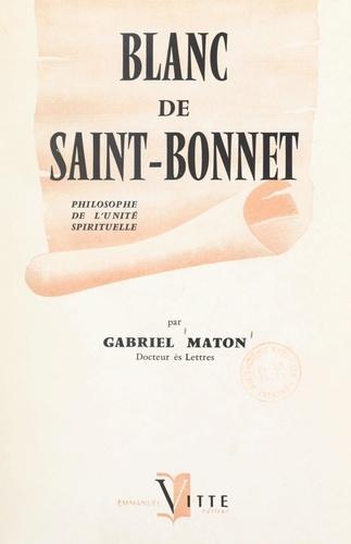 De Joseph de Maistre à Léon Bloy : Blanc de Saint-Bonnet, philosophe de l'unité spirituelle, 1815-1880
